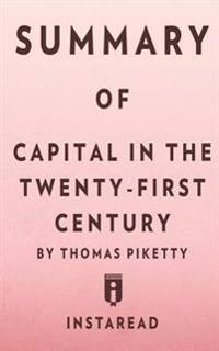 Summary of Capital in the Twenty-First Century by Thomas Piketty Includes Analysis
