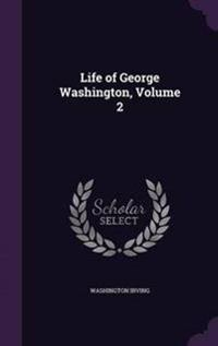 Life of George Washington; Volume 2