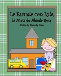 La Escuela Con Lyla, La Nieta de Abuela Rosa: A Book about School Vocabulary in Spanish.