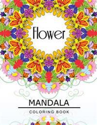 Flower Mandala Coloring Book: Flower Coloring Books for Teens, Floral Mandala Coloring Book for Adults