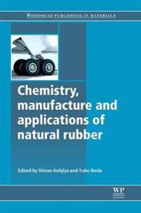 Chemistry, Manufacture and Applications of Natural Rubber