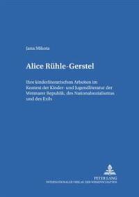 Alice Ruehle-Gerstel: Ihre Kinderliterarischen Arbeiten Im Kontext Der Kinder- Und Jugendliteratur Der Weimarer Republik, Des Nationalsozial