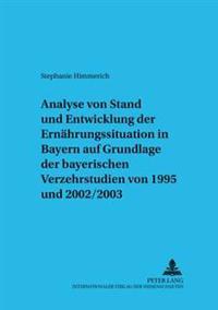 Analyse Von Stand Und Entwicklung Der Ernaehrungssituation in Bayern Auf Grundlage Der Bayerischen Verzehrsstudien Von 1995 Und 2002/2003