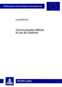 Communication Difficile: Le Cas de L'Autisme: Une Etude Comparative Des Deficits Pragmatiques Chez Des Enfants Francais Et Allemands Atteints D'Autism