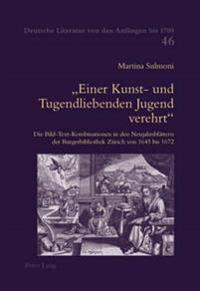 «einer Kunst- Und Tugendliebenden Jugend Verehrt»: Die Bild-Text-Kombinationen in Den Neujahrsblaettern Der Burgerbibliothek Zuerich Von 1645 Bis 1672