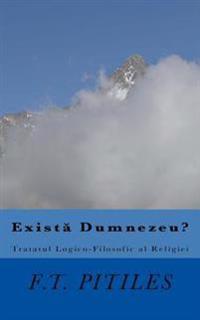 Exista Dumnezeu? Tratatul Logico-Filosofic Al Religiei