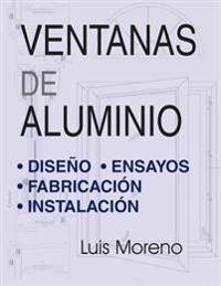 Ventanas de Aluminio: Diseno, Ensayos, Fabricacion E Instalacion