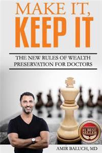 Make It, Keep It: The New Rules of Wealth Preservation for Doctors