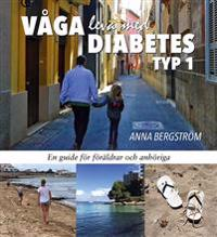 Våga leva med Diabetes typ 1: en guide för föräldrar och anhöriga