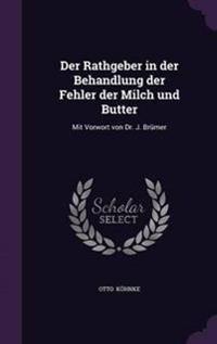 Der Rathgeber in Der Behandlung Der Fehler Der Milch Und Butter