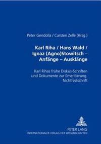 Karl Riha / Hans Wald / Ignaz (Agno) Stowitsch- Anfaenge - Ausklaenge: Karl Rihas Fruehe Diskus-Schriften Und Dokumente Zur Emeritierung. Nichtfestsch