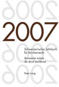 Schweizerisches Jahrbuch Fuer Kirchenrecht. Band 12 (2007)- Annuaire Suisse de Droit Ecclésial. Volume 12 (2007): Herausgegeben Im Auftrag Der Schweiz