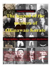 The Legend of the Masters of Okinawan Karate. Deluxe Edition: Biographies, Curiosities and Mysteries