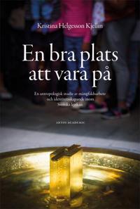 En bra plats att vara på : en antropologisk studie av mångfaldsarbete och identitetsskapande inom Svenska kyrkan