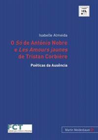 O -So- de Antonio Nobre E -Les Amours Jaunes- de Tristan Corbiere: Poeticas Da Ausencia