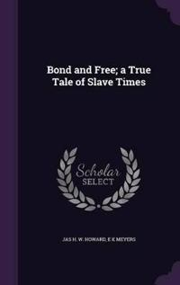 Bond and Free; A True Tale of Slave Times