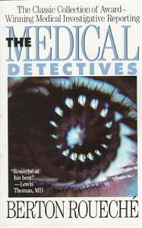 The Medical Detectives: The Classic Collection of Award-Winning Medical Investigative Reporting