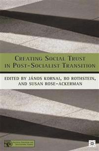 Creating Social Trust in Post-Socialist Transition