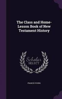 The Class and Home-Lesson Book of New Testament History