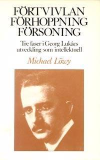 Förtvivlan, förhoppning, försoning : tre faser i Georg Lukács utveckling