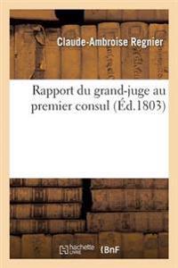 Rapport Du Grand-Juge Au Premier Consul