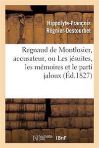Regnaud de Montlosier, Accusateur, Ou Les J�suites, Les M�moires Et Le Parti Jaloux