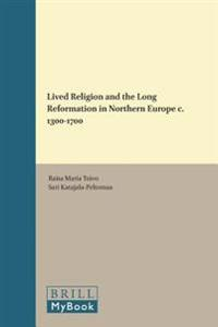 Lived Religion and the Long Reformation in Northern Europe C. 1300-1700