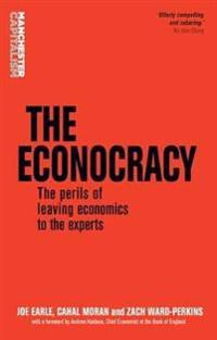 The Econocracy: The Perils of Leaving Economics to the Experts