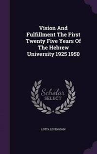 Vision and Fulfillment the First Twenty Five Years of the Hebrew University 1925 1950
