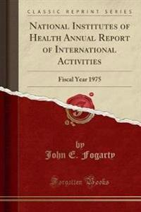 National Institutes of Health Annual Report of International Activities