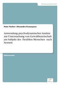 """Anwendung Psychodynamischer Ansatze Zur Untersuchung Von Gewaltbereitschaft Am Subjekt Des ?flexiblen Menschen"""" Nach Sennett"""