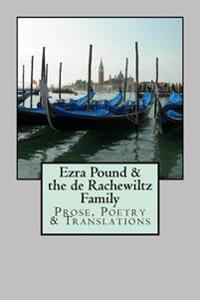 Ezra Pound & the de Rachewiltz Family: Prose, Poetry & Translations