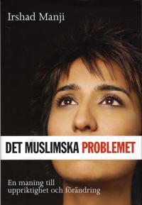 Det muslimska problemet : en maning till uppriktighet och förändring