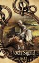 Jon och Sigrid : 1632 - en sällsam berättelse från Sveriges stormaktstid  under 1600-talet