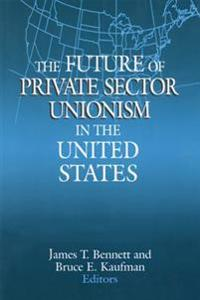 Future of Private Sector Unionism in the United States
