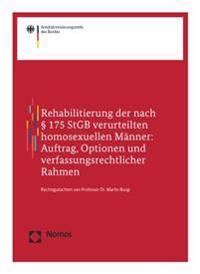 Rehabilitierung Der Nach 175 Stgb Verurteilten Homosexuellen Manner: Auftrag, Optionen Und Verfassungsrechtlicher Rahmen: Rechtsgutachten Erstellt Im