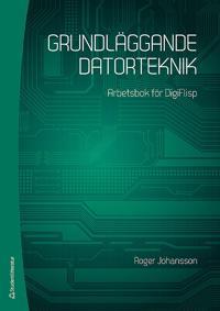 Grundläggande datorteknik : arbetsbok för DigiFlisp