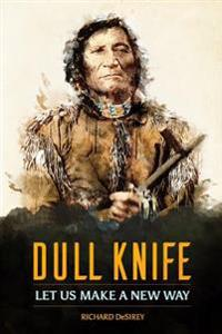 Dull Knife: Let Us Make a New Way