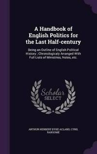 A Handbook of English Politics for the Last Half-Century