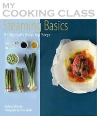 Steaming Basics: 97 Recipes Illustrated Step by Step
