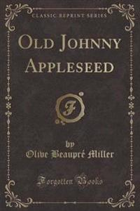 Old Johnny Appleseed (Classic Reprint)