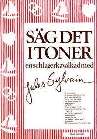 Säg det i toner : röda albumet En schlagerkavalkad med Jules Sylvain - Jules Sylvain | Laserbodysculptingpittsburgh.com