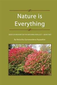 Nature Is Everything - Book 2: Seeds of Wisdom for the Maturing Intellect - Book 2