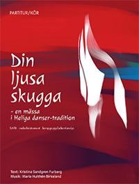 Din ljusa skugga : en mässa i Heliga danser-tradition SATB
