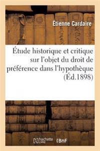 �tude Historique Et Critique Sur l'Objet Du Droit de Pr�f�rence Dans l'Hypoth�que