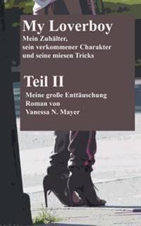 My Loverboy Mein Zuhalter, Sein Verkommener Charakter Und Seine Miesen Tricks: Meine Grosse Enttauschung