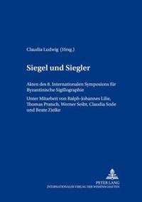 Siegel Und Siegler: Akten Des 8. Internationalen Symposions Fuer Byzantinische Sigillographie