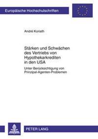 Staerken Und Schwaechen Des Vertriebs Von Hypothekarkrediten in Den USA: Unter Beruecksichtigung Von Prinzipal-Agenten-Problemen