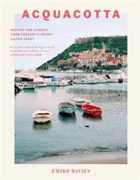 Acquacotta: Recipes and Stories from Tuscany's Secret Silver Coast