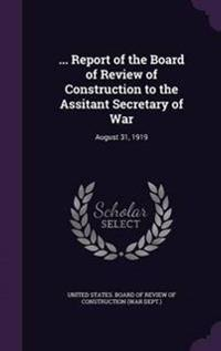 ... Report of the Board of Review of Construction to the Assitant Secretary of War